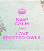 KEEP CALM AND LOVE SPOTTED OWLS - Personalised Poster A4 size