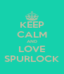 KEEP CALM AND LOVE SPURLOCK - Personalised Poster A4 size