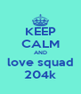 KEEP CALM AND love squad 204k - Personalised Poster A4 size