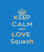 KEEP CALM AND LOVE  Squash - Personalised Poster A4 size