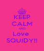 KEEP CALM AND Love  SQUIDY!! - Personalised Poster A4 size