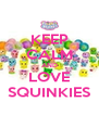KEEP CALM AND LOVE SQUINKIES - Personalised Poster A4 size
