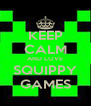 KEEP CALM AND LOVE SQUIPPY GAMES - Personalised Poster A4 size