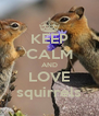 KEEP CALM AND LOVE squirrels - Personalised Poster A4 size
