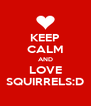 KEEP CALM AND LOVE SQUIRRELS:D - Personalised Poster A4 size