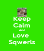 Keep Calm And Love  Sqwerls - Personalised Poster A4 size