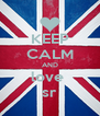 KEEP CALM AND love  sr - Personalised Poster A4 size
