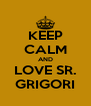 KEEP CALM AND LOVE SR. GRIGORI - Personalised Poster A4 size