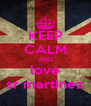 KEEP CALM AND love sr martinez - Personalised Poster A4 size