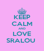 KEEP CALM AND LOVE SRALOU  - Personalised Poster A4 size