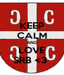 KEEP CALM AND LOVE SRB <3  - Personalised Poster A4 size