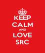 KEEP CALM AND LOVE SRC - Personalised Poster A4 size