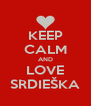 KEEP CALM AND LOVE SRDIEŠKA - Personalised Poster A4 size