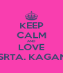 KEEP CALM AND LOVE  SRTA. KAGAN - Personalised Poster A4 size
