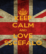 KEEP CALM AND LOVE SSCEFALO - Personalised Poster A4 size