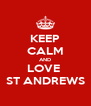 KEEP CALM AND LOVE  ST ANDREWS - Personalised Poster A4 size