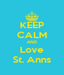KEEP CALM AND Love St. Anns - Personalised Poster A4 size