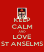 KEEP CALM AND LOVE ST ANSELMS - Personalised Poster A4 size