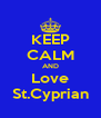 KEEP CALM AND Love St.Cyprian - Personalised Poster A4 size