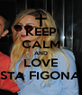 KEEP CALM AND LOVE STA FIGONA - Personalised Poster A4 size