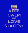 KEEP CALM AND LOVE STACEY! - Personalised Poster A4 size