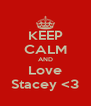 KEEP CALM AND Love Stacey <3 - Personalised Poster A4 size