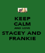 KEEP CALM AND LOVE STACEY AND  FRANKIE - Personalised Poster A4 size