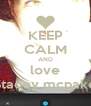 KEEP CALM AND love Stacey mcpake - Personalised Poster A4 size