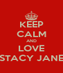 KEEP CALM AND LOVE STACY JANE - Personalised Poster A4 size