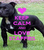 KEEP CALM AND LOVE STAFFIES - Personalised Poster A4 size