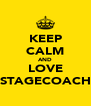 KEEP CALM AND LOVE STAGECOACH - Personalised Poster A4 size