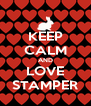 KEEP CALM AND LOVE STAMPER - Personalised Poster A4 size