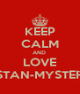 KEEP CALM AND  LOVE STAN-MYSTER - Personalised Poster A4 size