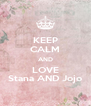 KEEP CALM AND LOVE Stana AND Jojo - Personalised Poster A4 size