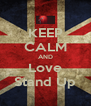 KEEP CALM AND Love Stand Up - Personalised Poster A4 size