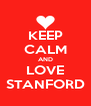 KEEP CALM AND LOVE STANFORD - Personalised Poster A4 size