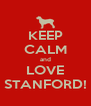 KEEP CALM and LOVE STANFORD! - Personalised Poster A4 size