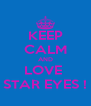 KEEP CALM AND LOVE  STAR EYES ! - Personalised Poster A4 size