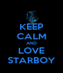 KEEP CALM AND LOVE STARBOY - Personalised Poster A4 size
