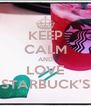 KEEP CALM AND LOVE STARBUCK'S - Personalised Poster A4 size