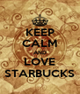 KEEP CALM AND LOVE STARBUCKS - Personalised Poster A4 size