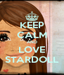 KEEP CALM AND LOVE STARDOLL - Personalised Poster A4 size