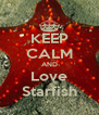 KEEP CALM AND Love Starfish - Personalised Poster A4 size