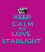 KEEP CALM AND LOVE  STARLIGHT  - Personalised Poster A4 size