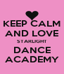 KEEP CALM AND LOVE STARLIGHT DANCE ACADEMY - Personalised Poster A4 size