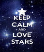 KEEP CALM AND LOVE STARS - Personalised Poster A4 size
