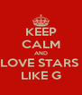 KEEP CALM AND LOVE STARS  LIKE G - Personalised Poster A4 size
