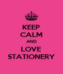 KEEP CALM AND LOVE STATIONERY - Personalised Poster A4 size
