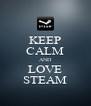KEEP CALM AND LOVE STEAM - Personalised Poster A4 size