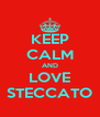 KEEP CALM AND LOVE STECCATO - Personalised Poster A4 size